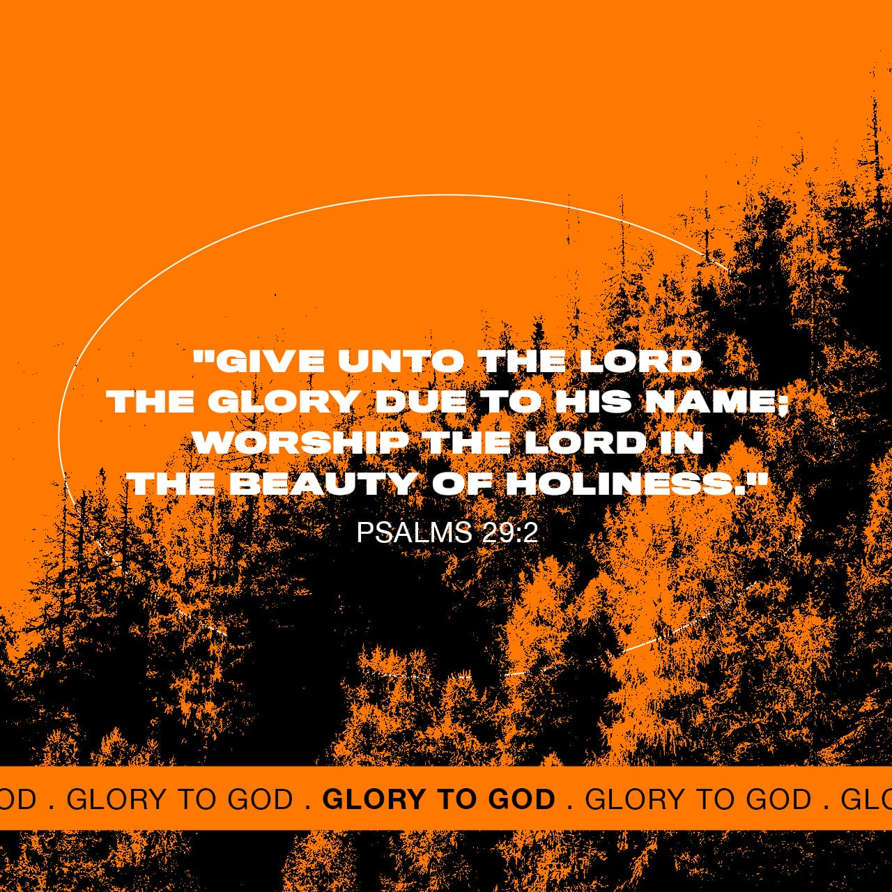 Give unto the Lord the glory due unto his name; worship the Lord in the beauty of holiness. - Psalms 29:2 - Verse Image