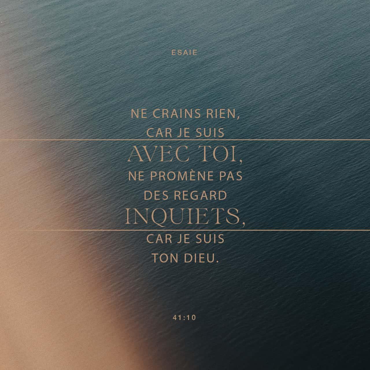 «N'aie pas peur, je suis avec toi. Ne regarde pas autour de toi avec inquiétude. Oui, ton Dieu, c'est moi. - Esaïe 41:10 - Verset illustré