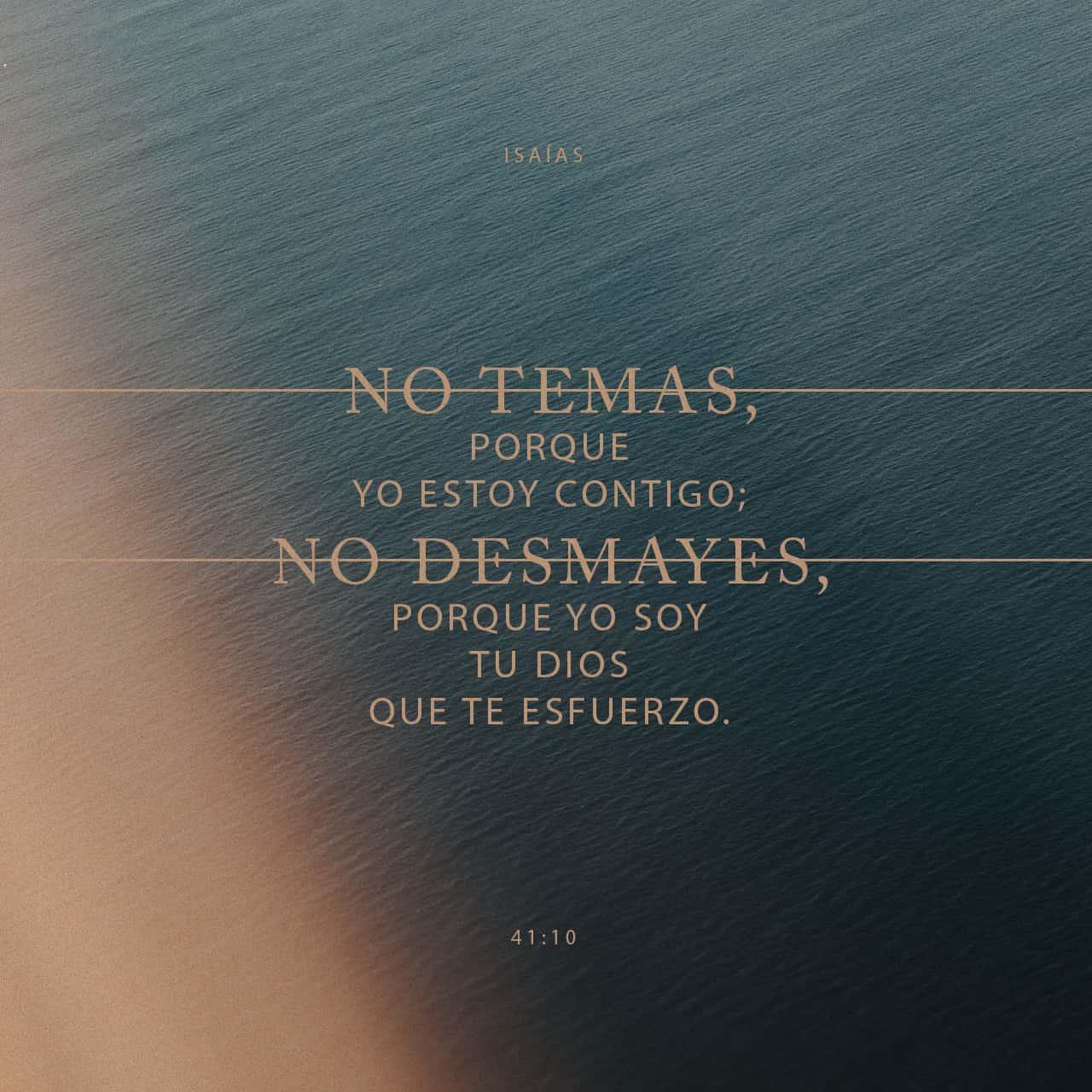 Así que no temas, porque yo estoy contigo; no te angusties porque yo soy tu Dios. - Isaías 41:10 - Imagen de Versículo