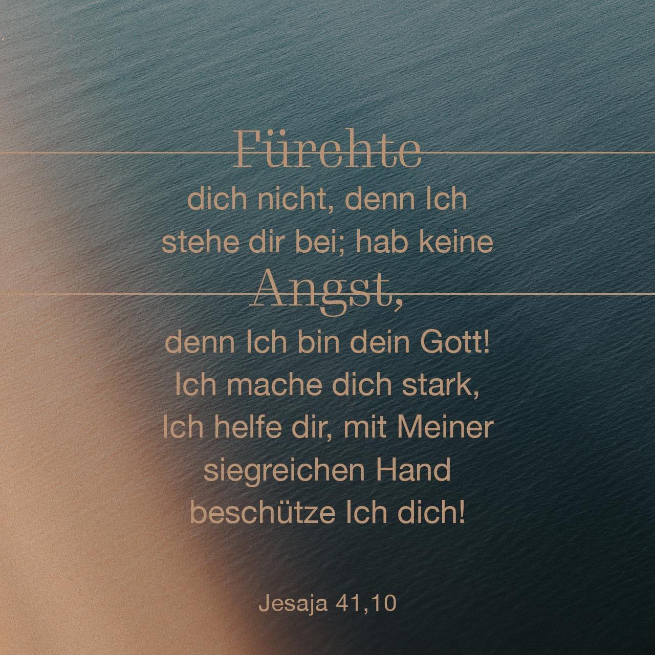 Versbild für Jesaja 41,10 - Fürchte dich nicht, denn Ich stehe dir bei; hab keine Angst, denn Ich bin dein Gott! Ich mache dich stark, Ich helfe dir, mit Meiner siegreichen Hand beschütze Ich dich!