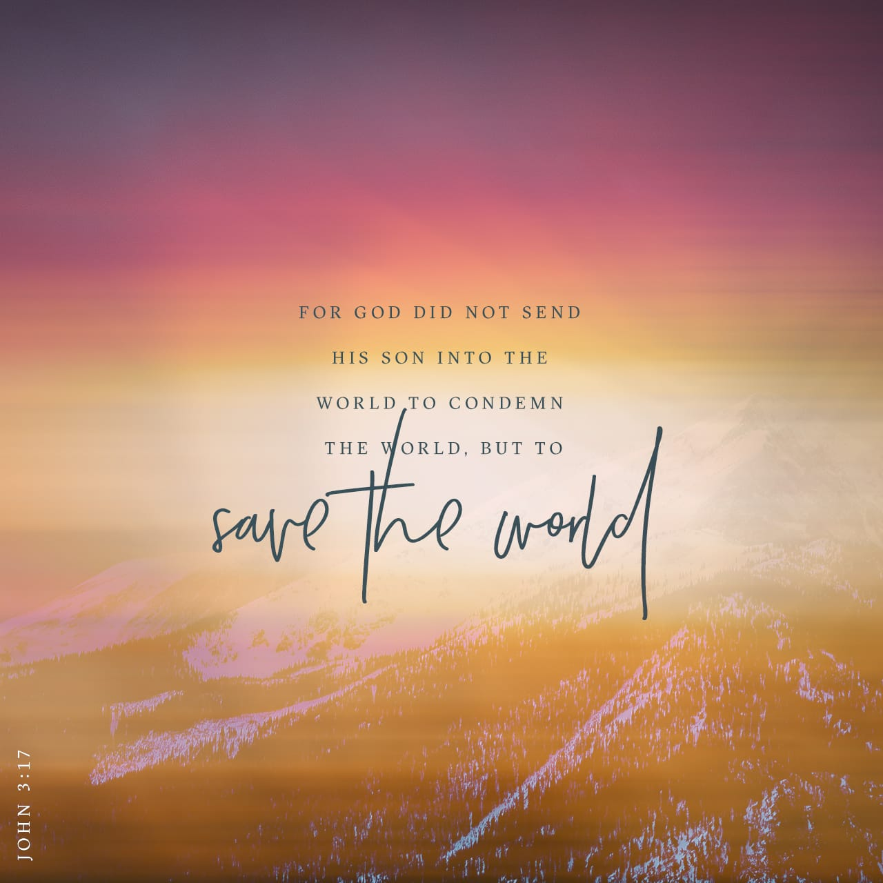 John 3:17 For God did not send his Son into the world to condemn the world, but to save the world through him. | New International Version (NIV)