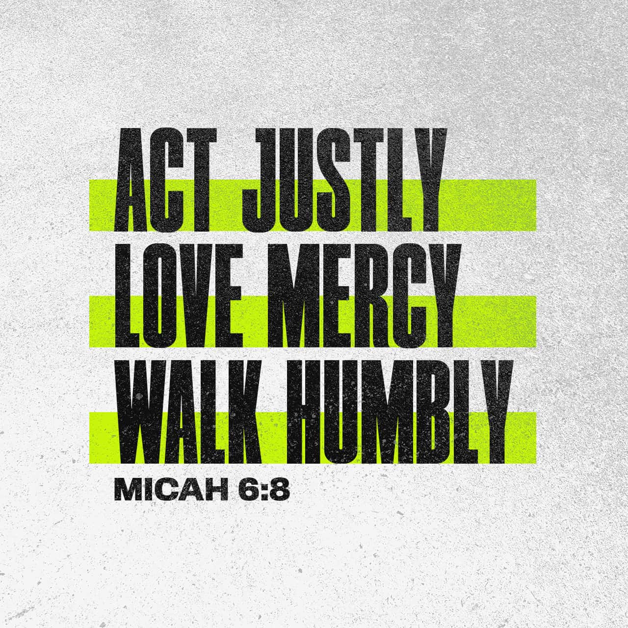 Act Justly. Love Mercy, Walk Humbly. - Micah 6:8 - Verse Image