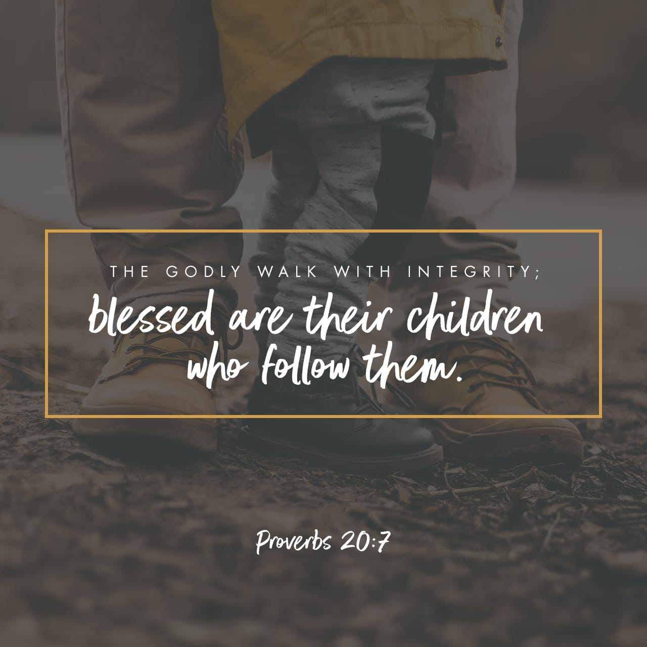 Proverbs 20:7 The just man walketh in his integrity: his children are blessed after him. | King James Version (KJV) | Baixar o App da Bíblia agora