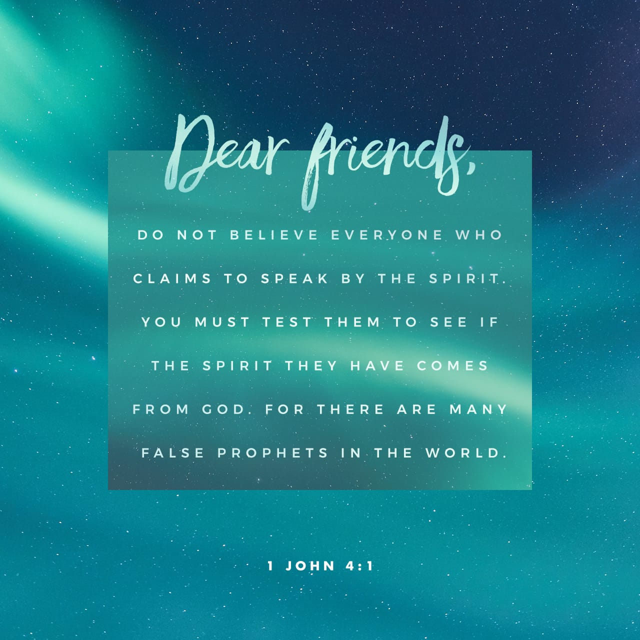 1 John 4:1 Beloved, believe not every spirit, but try the spirits whether they are of God: because many false prophets are gone out into the world. | King James Version (KJV)
