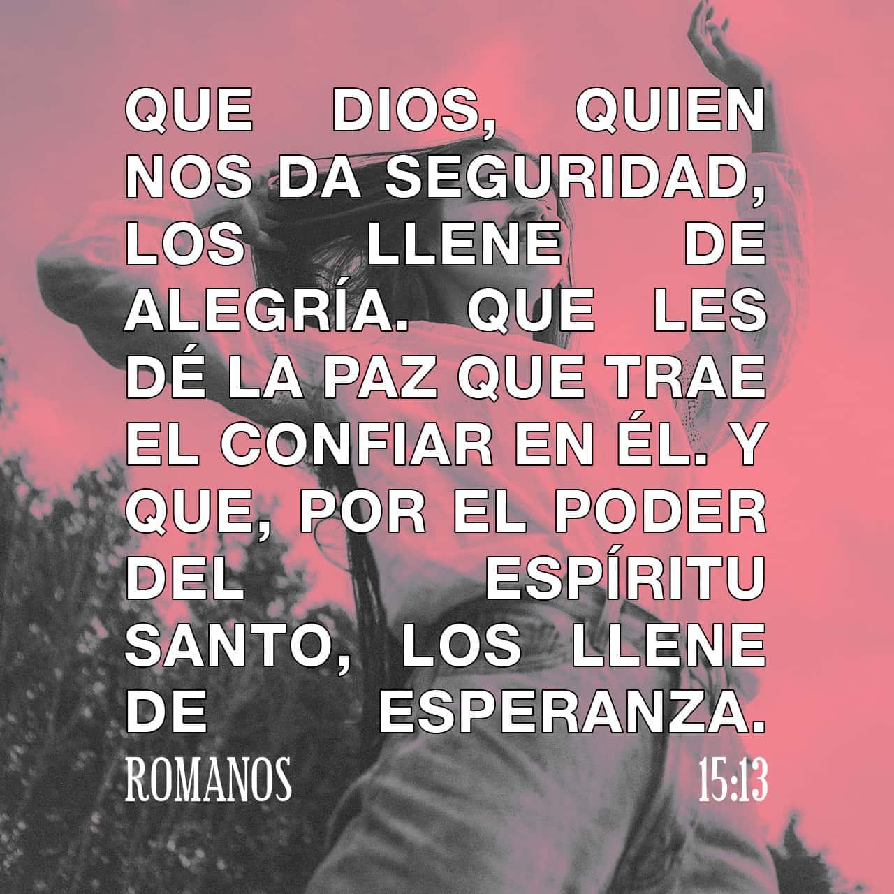 Y el Dios de esperanza os llene de todo gozo y paz en el creer, para que abundéis en esperanza por el poder del Espíritu Santo. - Romanos 15:13 RVR60 -Imagen de Versículo