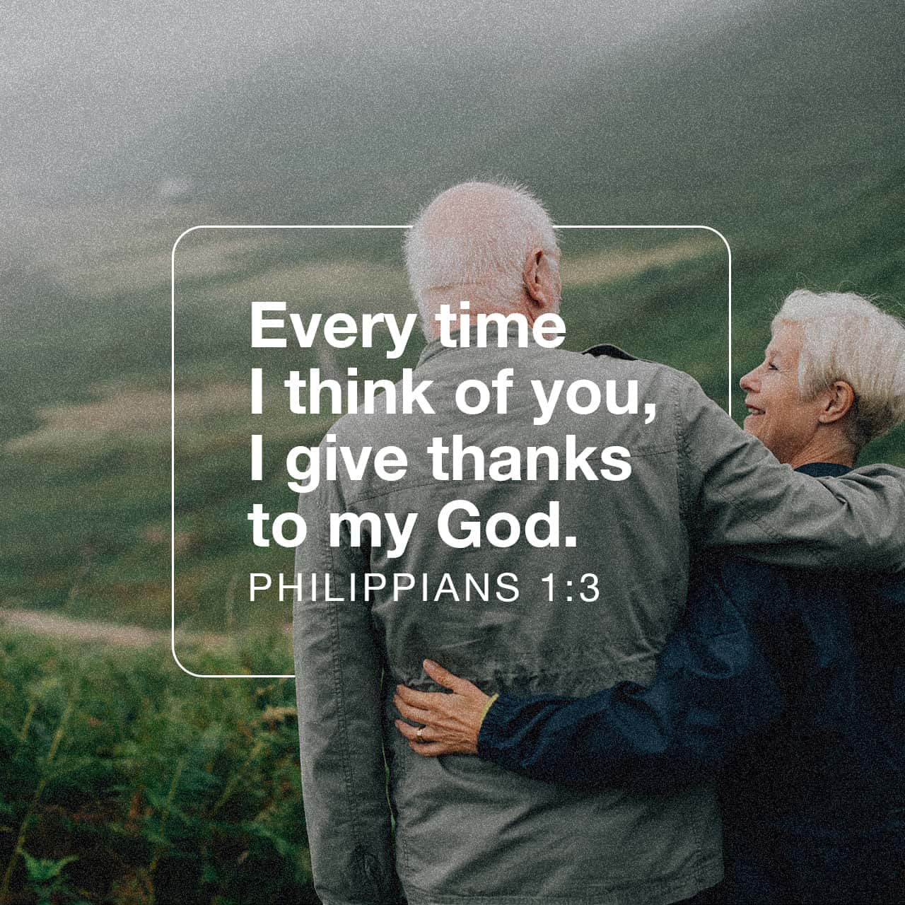 Every time I think of you, I give thanks to my God - Philippians 1:3 - Verse Image