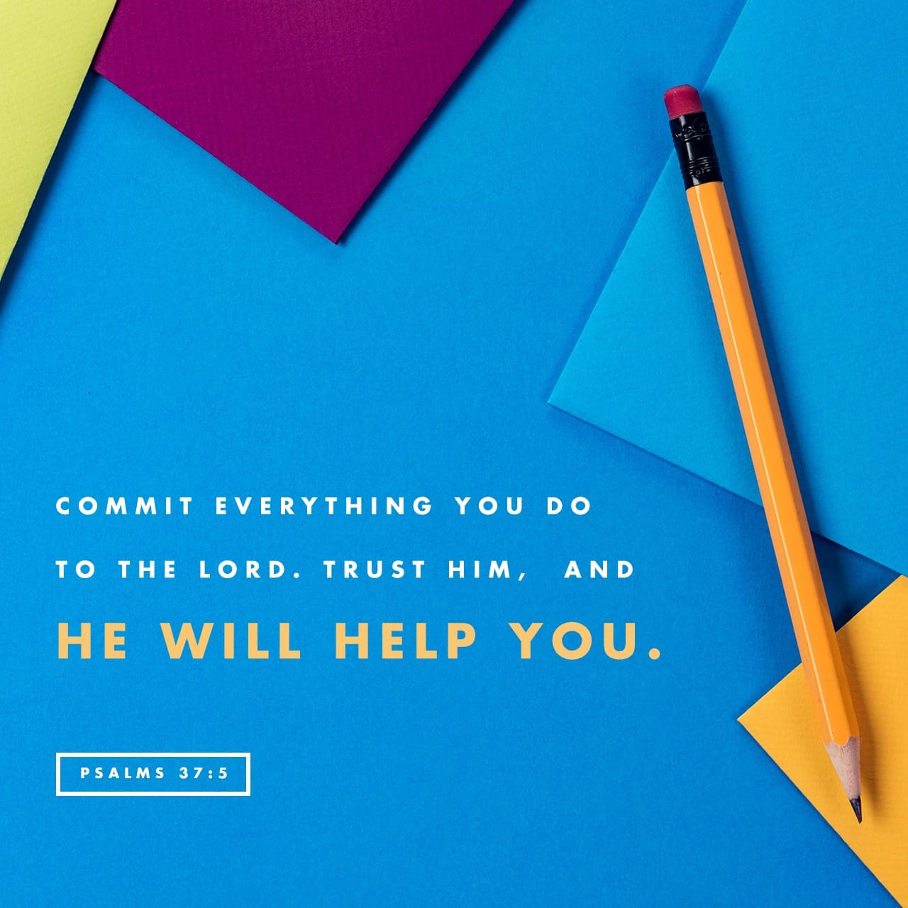 Psalms 37:3-5 Trust in the LORD, and do good; dwell in the land and befriend faithfulness. Delight yourself in the LORD, and he will give you the desires of your heart. Commit your way to the LORD; trust in him, an   English Standard Version (ESV)
