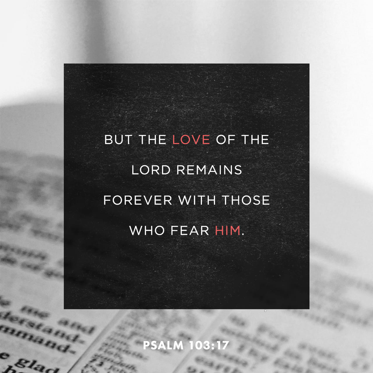 Psalms 103:17-18 But the mercy of the LORD is from everlasting to everlasting upon them that fear him, and his righteousness unto children's children; To such as keep his covenant, and to those that remember his comma | King James Version (KJV)