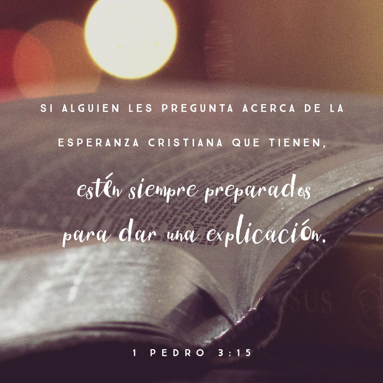 1 Pedro 3:15 Honren a Cristo como Señor, y estén siempre dispuestos a explicarle a la gente por qué ustedes confían en Cristo y en sus promesas. | Traducción en Lenguaje Actual (TLA) | Descargar la Biblia App ahora