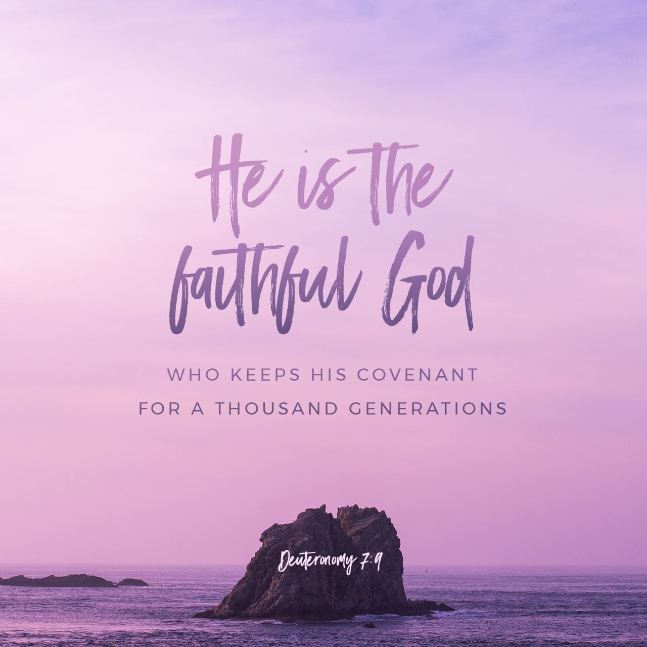 Deuteronomy 7:9 Know therefore that the LORD your God is God; he is the faithful God, keeping his covenant of love to a thousand generations of those who love him and keep his commandments. | New International Version (NIV)