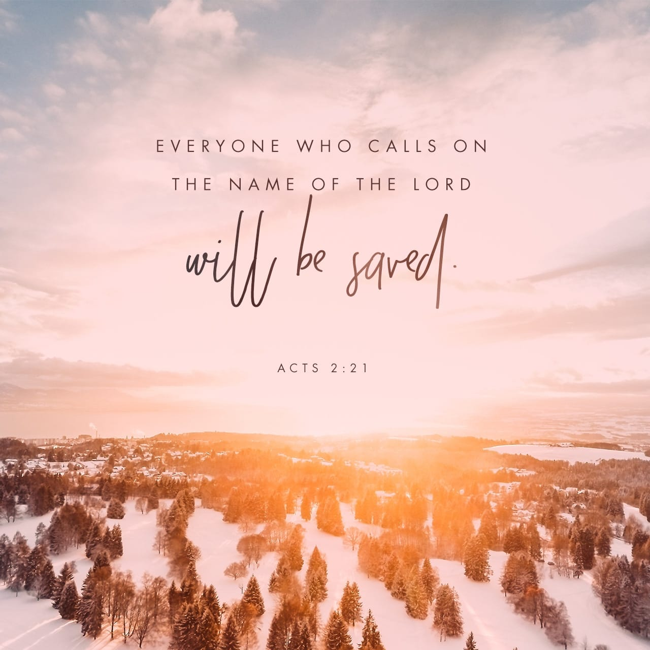Acts 2:21 And it shall come to pass, that whosoever shall call on the name of the Lord shall be saved. | King James Version (KJV)