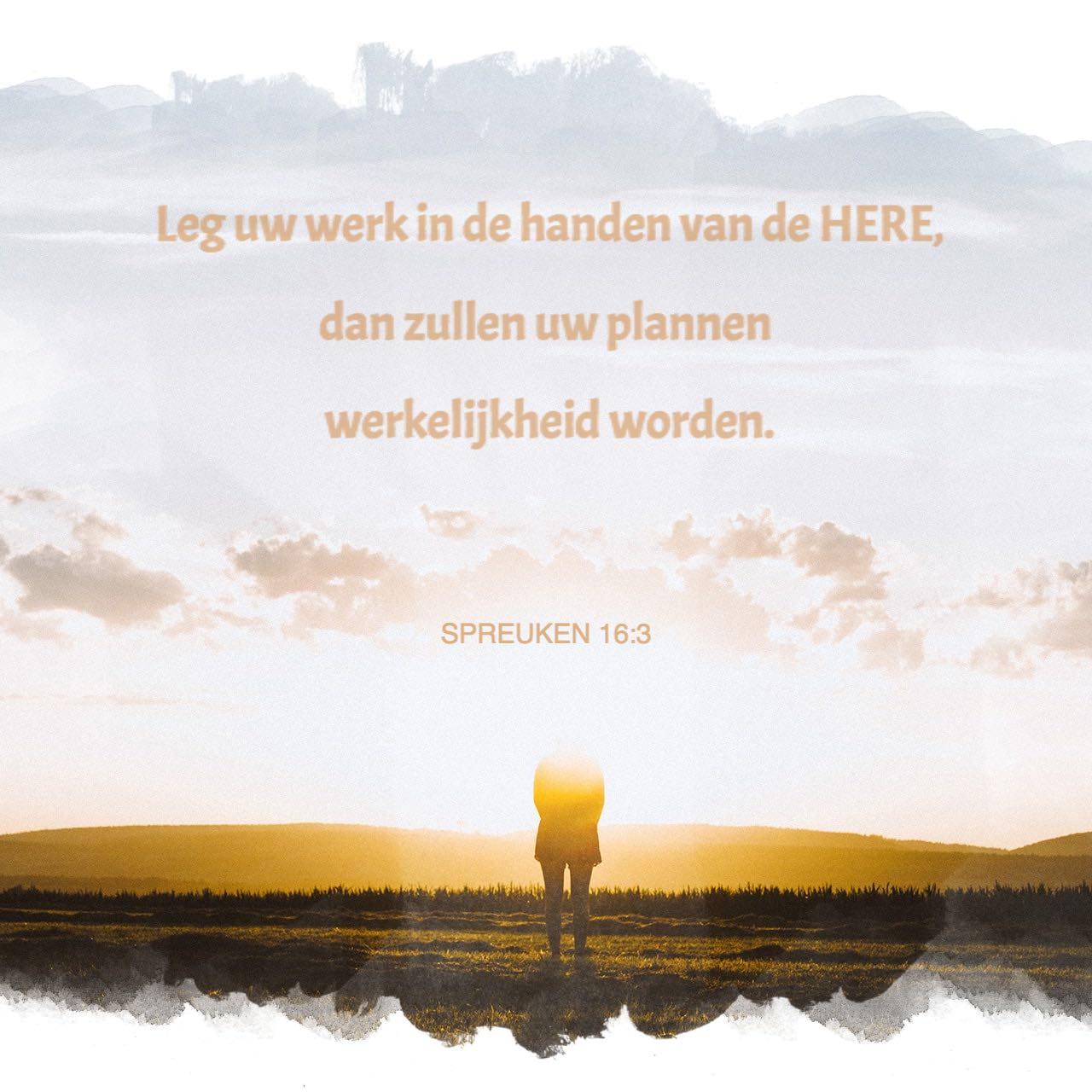 spreuken 16 3 Spreuken 16:3 Leg uw werk in de handen van de HERE, dan zullen uw  spreuken 16 3