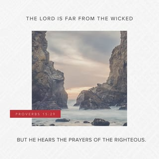 Proverbs 15:29 The LORD is far from the wicked, but he hears