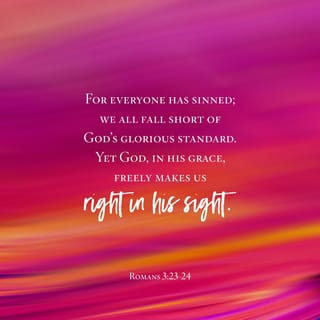Romans 3:23 for all have sinned and fall short of the glory of God