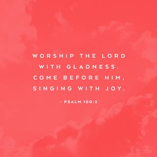 Psalm 100:1-5 Shout for joy to the LORD, all the earth