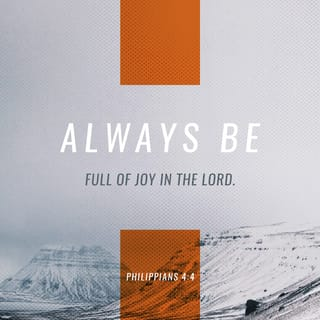 Philippians 4:4 Rejoice in the Lord always  Again I will say