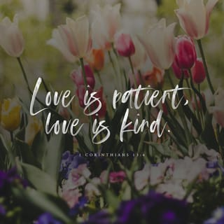 1 Corinthians 13:4-7 Love is patient and kind  Love is not jealous