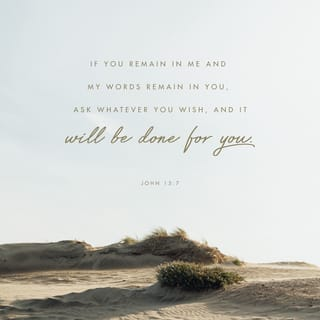John 15:7 If you abide in Me, and My words abide in you, you
