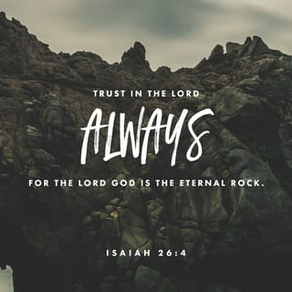 Isaiah 26:4 Trust ye in the LORD for ever: for in the LORD