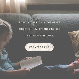 Proverbs 22:6 Direct your children onto the right path, and when