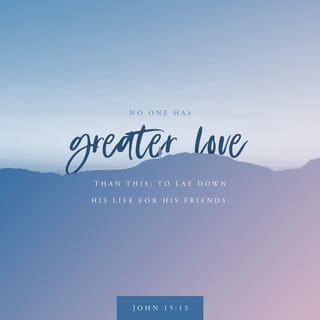 John 15:13 There is no greater love than to lay down one's