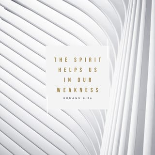 Romans 8:26 Likewise the Spirit also helps in our weaknesses