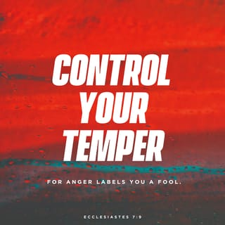 Ecclesiastes 7:9 Do not hasten in your spirit to be angry, For anger