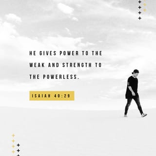 Isaiah 40:29 He gives power to the weak, And to those who have no
