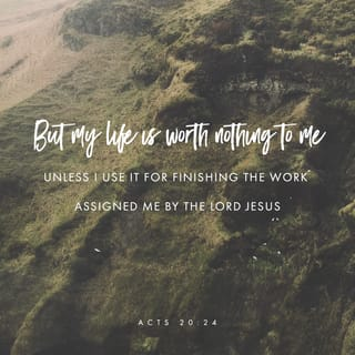 Acts of the Apostles 20:24 But my life is worth nothing to