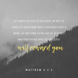 Matthew 6:3 But when you give to the needy, do not let your