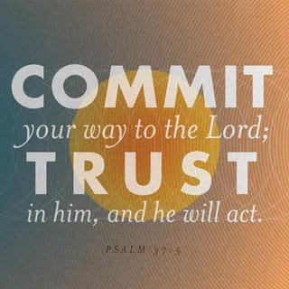 Psalms 37:5 Commit your way to the LORD, Trust also in Him, And He