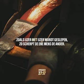 spreuken 27 Spreuken 27:17 Zoals ijzer met ijzer wordt geslepen, zo scherpt de  spreuken 27