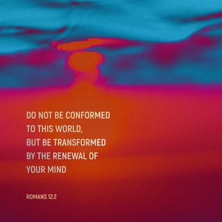 Romans 12:2 Don't copy the behavior and customs of this