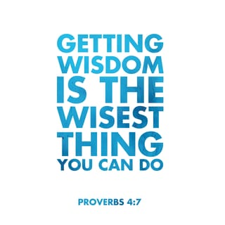 Proverbs 4:7 The beginning of wisdom is this: Get wisdom
