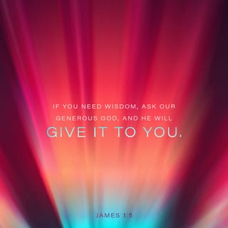 James 1:5 If any of you is deficient in wisdom, let him ask
