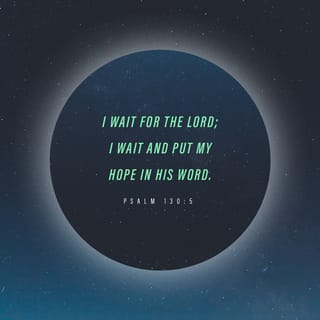 Psalms 130:5 I wait for the LORD, my soul waits, And in His