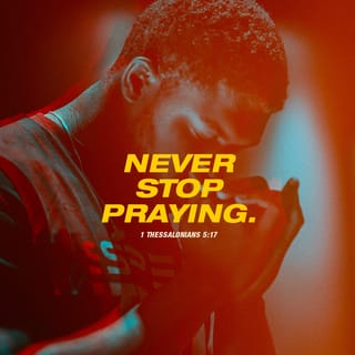 1 Thessalonians 5:17 constantly pray | New English