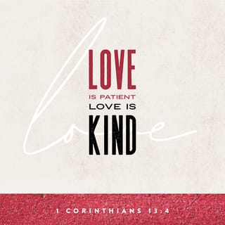 1 Corinthians 13:4-8 Love is patient, love is kind  It does