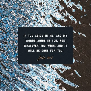 John 15:7 But if you remain in me and my words remain in you