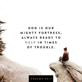 Psalms 46:1 God is our refuge and strength, a very present