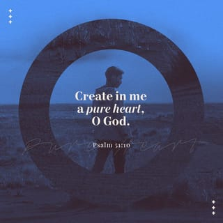 Tehillim (Psalms) 51:10 Create in me a clean heart, O Elohim