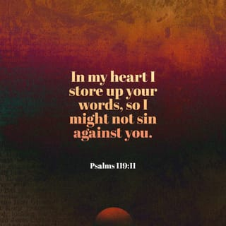 Psalms 119:11 Thy word have I hid in mine heart, that I