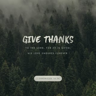 1 Chronicles 16:34 O give thanks unto the LORD