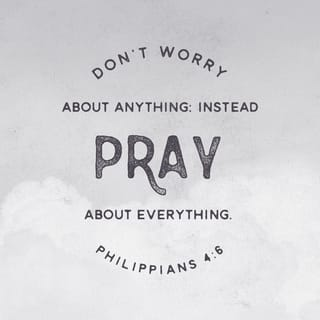 Philippians 4:6 do not be anxious about anything, but in ...