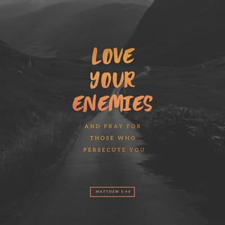 Matthew 5:44 But I tell you, love your enemies and pray for