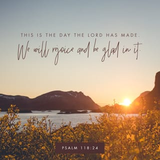 Psalms 118:24 This is the day which the LORD hath made