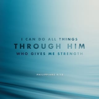 Philippians 4:13 I can do all things through Christ which