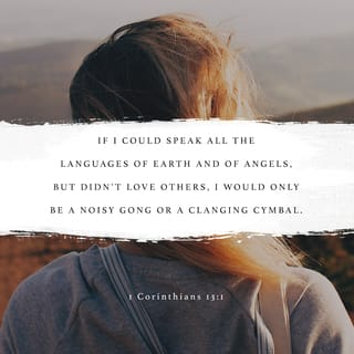 1 Corinthians 13:1 If I speak with human eloquence and