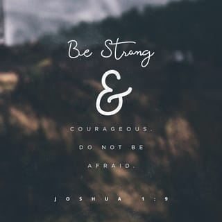 joshua 1 9 have i not commanded you be strong and courageous do