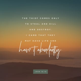 John 10:10 The thief comes only to steal and kill and destroy; I ...